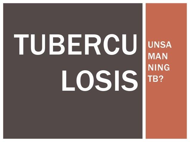 UNSA  MAN  NING  TB?  TUBERCU  LOSIS