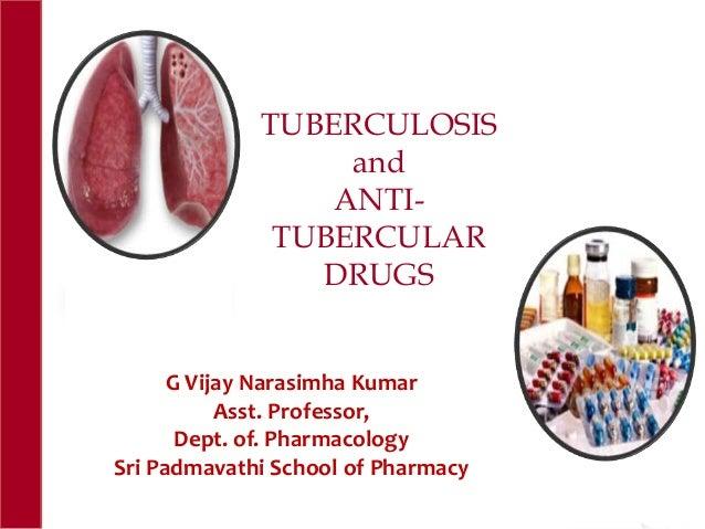 TUBERCULOSIS and ANTI- TUBERCULAR DRUGS G Vijay Narasimha Kumar Asst. Professor, Dept. of. Pharmacology Sri Padmavathi Sch...