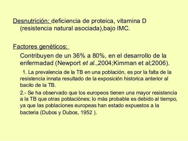Desnutrición: deficiencia de proteica, vitamina D(resistencia natural asociada),bajo IMC.Factores genéticos:Contribuyen de...