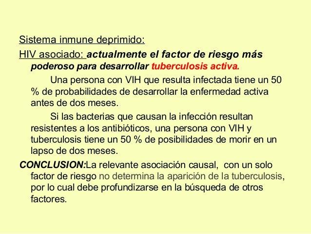 Sistema inmune deprimido:HIV asociado: actualmente el factor de riesgo máspoderoso para desarrollar tuberculosis activa.Un...