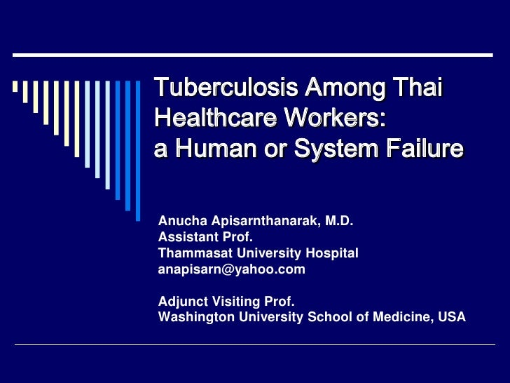 Tuberculosis Among Thai Healthcare Workers: a Human or System Failure  Anucha Apisarnthanarak, M.D. Assistant Prof. Thamma...