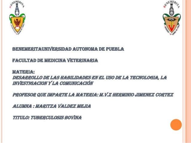 BENEMERITAUNIVERSIDAD AUTONOMA DE PUEBLA FACULTAD DE MEDICINA VETERINARIA MATERIA:  DESARROLLO DE LAS HABILIDADES EN EL US...