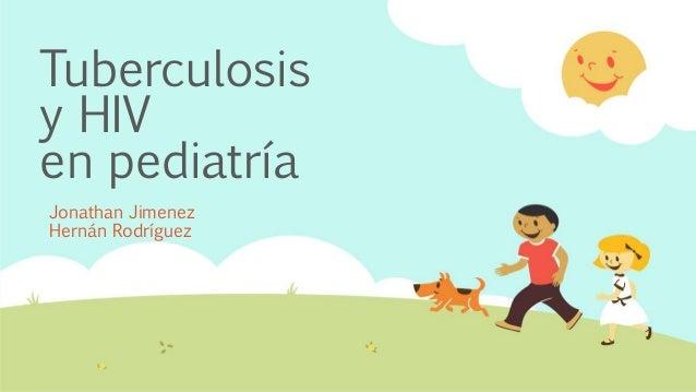 Tuberculosis y HIV en pediatría Jonathan Jimenez Hernán Rodríguez