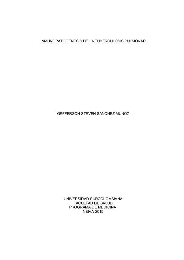 INMUNOPATOGENESIS DE LA TUBERCULOSIS PULMONAR GEFFERSON STEVEN SÁNCHEZ MUÑOZ UNIVERSIDAD SURCOLOMBIANA FACULTAD DE SALUD P...