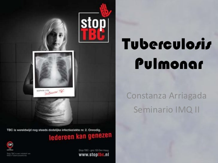 Tuberculosis PulmonarConstanza Arriagada Seminario IMQ II