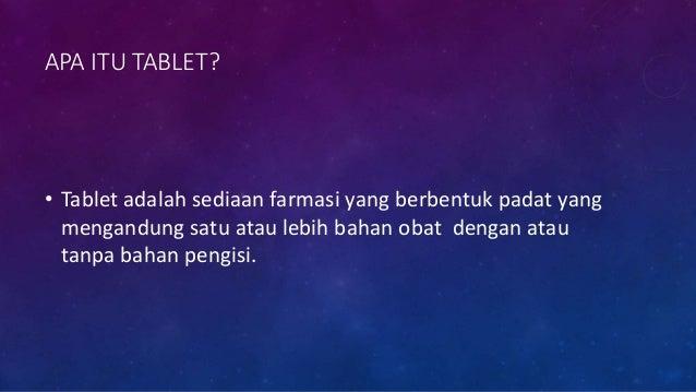 APA ITU TABLET? • Tablet adalah sediaan farmasi yang berbentuk padat yang mengandung satu atau lebih bahan obat dengan ata...