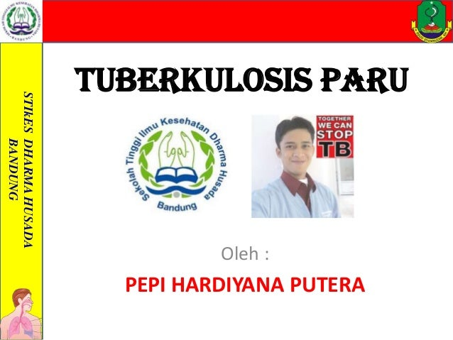 STIkES DHARMA HUSADA BANDUNG  TUBERKULOSIS PARU  Oleh :  PEPI HARDIYANA PUTERA