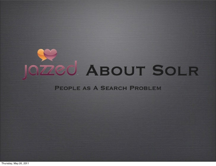 About Solr                         People as A Search ProblemThursday, May 26, 2011