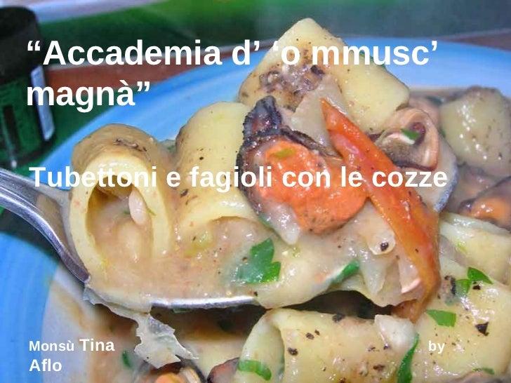 """ Accademia d' 'o mmusc' magnà"" Tubettoni e fagioli con le cozze Monsù  Tina  by  Aflo"