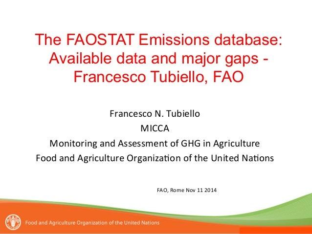 The FAOSTAT Emissions database:  Available data and major gaps -  Francesco Tubiello, FAO  Francesco  N.  Tubiello  MICCA ...