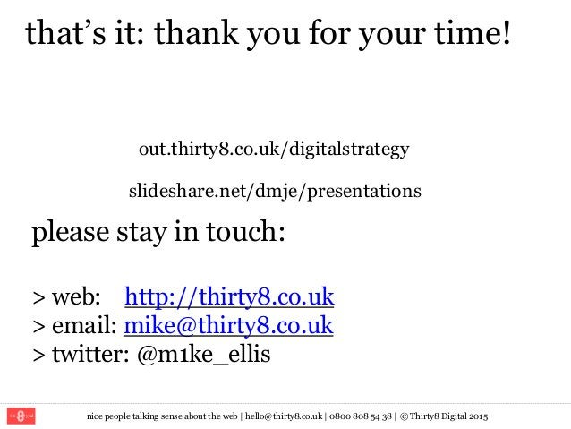 nice people talking sense about the web   hello@thirty8.co.uk   0800 808 54 38   © Thirty8 Digital 2015 that's it: thank y...