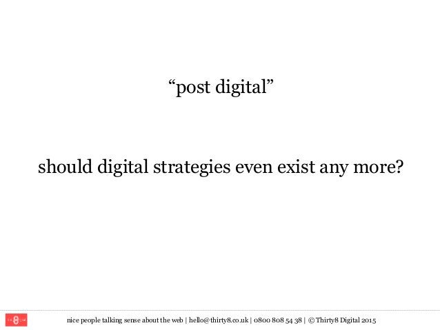 "nice people talking sense about the web   hello@thirty8.co.uk   0800 808 54 38   © Thirty8 Digital 2015 ""post digital"" sho..."