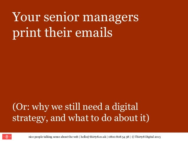 nice people talking sense about the web | hello@thirty8.co.uk | 0800 808 54 38 | © Thirty8 Digital 2015 Your senior manage...