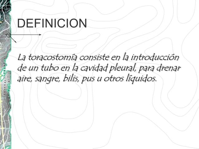 DEFINICIONLa toracostomía consiste en la introducciónde un tubo en la cavidad pleural, para drenaraire, sangre, bilis, pus...