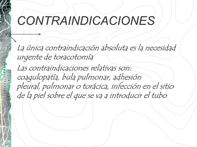 CONTRAINDICACIONESLa única contraindicación absoluta es la necesidadurgente de toracotomíaLas contraindicaciones relativas...