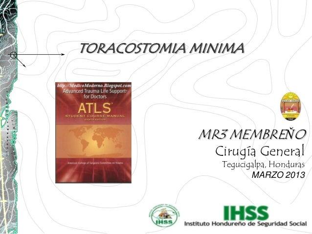 MR3 MEMBREŇOCirugía GeneralTegucigalpa, HondurasMARZO 2013TORACOSTOMIA MINIMA
