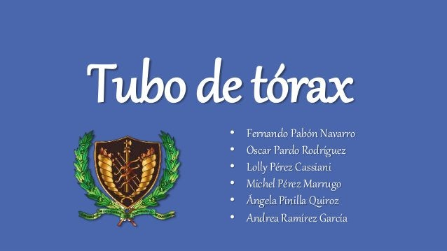 Tubo de tórax • • • • • •  Fernando Pabón Navarro Oscar Pardo Rodríguez Lolly Pérez Cassiani Michel Pérez Marrugo Ángela P...