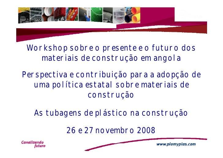 Workshop sobre o presente e o futuro dos     materiais de construção em angola Perspectiva e contribuição para a adopção d...
