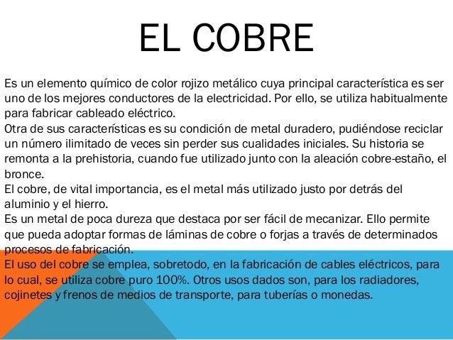 EL COBRE Es un elemento químico de color rojizo metálico cuya principal característica es ser uno de los mejores conductor...