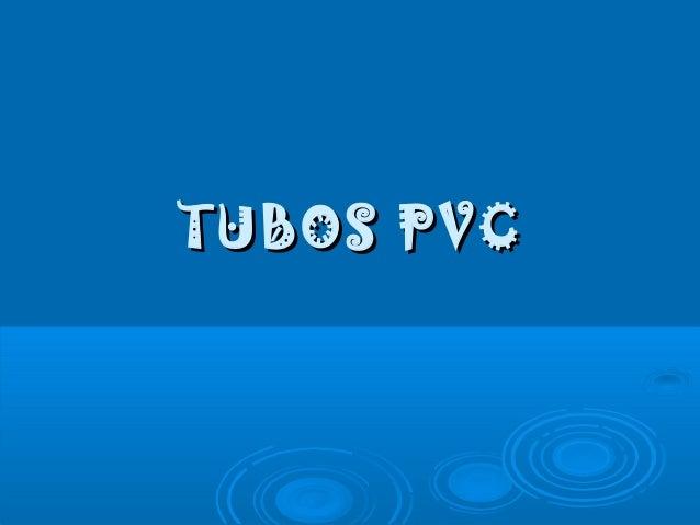 TUBOS PVCTUBOS PVC