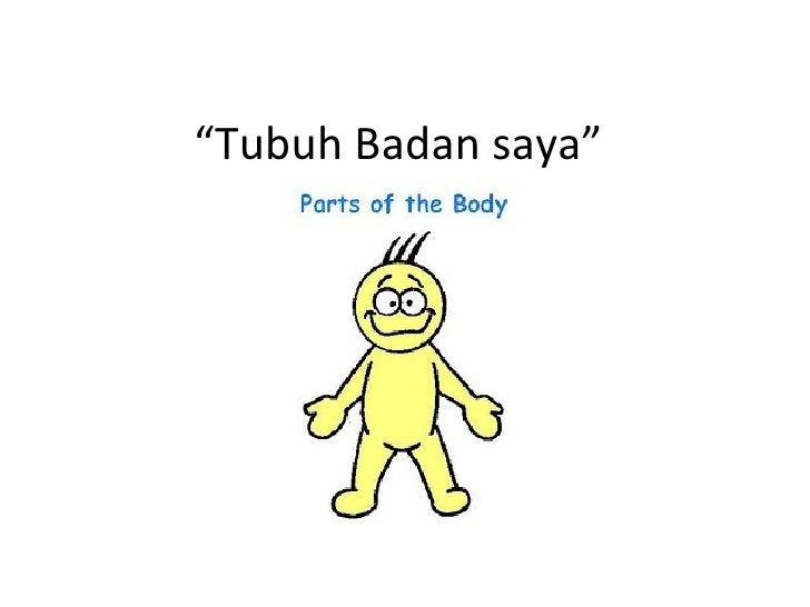 """ Tubuh Badan saya"""