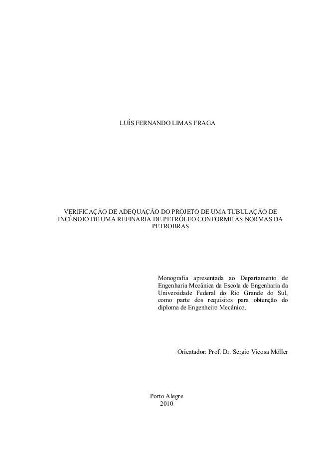 VERIFICAÇÃO DE ADEQUAÇÃO DO PROJETO DE UMA TUBULAÇÃO DE INCÊNDIO DE UMA REFINARIA DE PETRÓLEO CONFORME AS NORMAS DA PETROB...