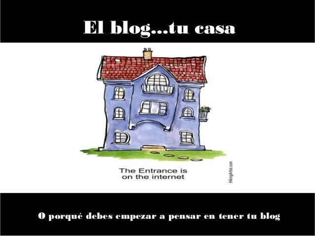 El blog...tu casa O porqué debes empezar a pensar en tener tu blog
