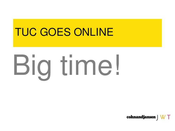 TUC GOES ONLINE Big time!