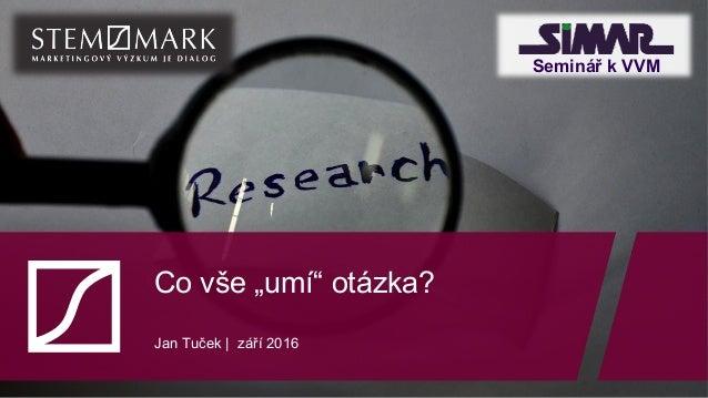 """Co vše """"umí"""" otázka? Jan Tuček   září 2016 Seminář k VVM"""