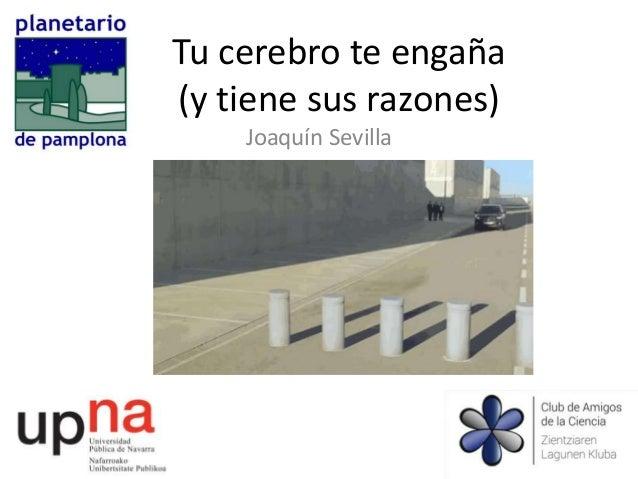 Tu cerebro te engaña (y tiene sus razones) Joaquín Sevilla