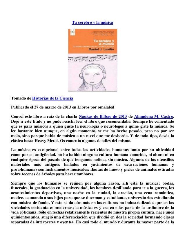 Tu cerebro y la música Tomado de Historias de la Ciencia Publicado el 27 de marzo de 2013 en Libros por omalaled Conocí es...