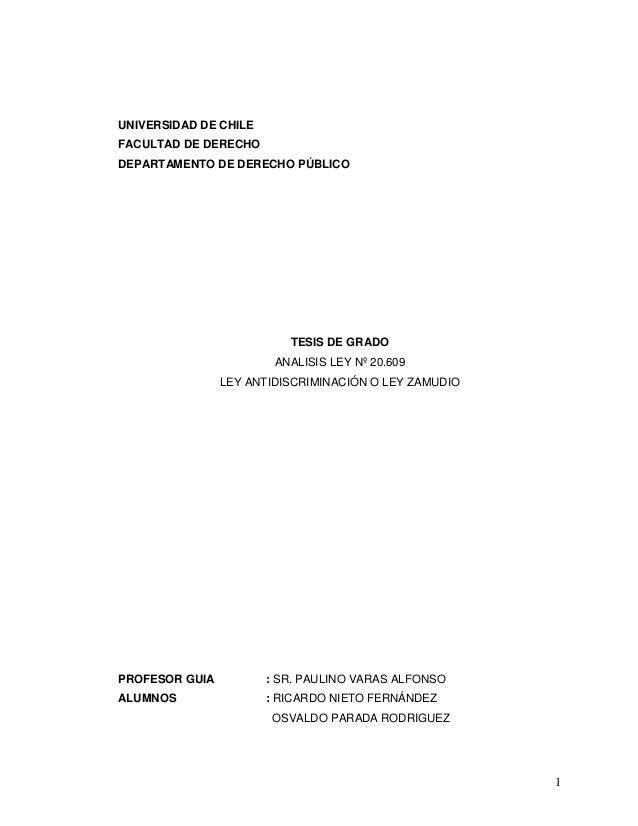 1 UNIVERSIDAD DE CHILE FACULTAD DE DERECHO DEPARTAMENTO DE DERECHO PÚBLICO TESIS DE GRADO ANALISIS LEY Nº 20.609 LEY ANTID...