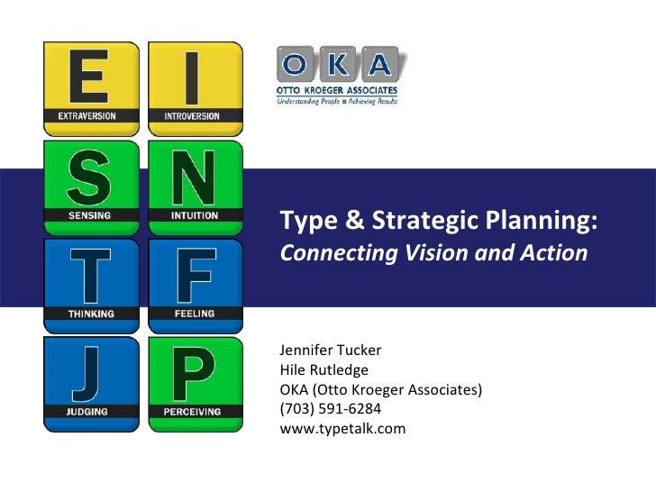 Type & Strategic Planning:Connecting Vision and Action<br />Jennifer Tucker<br />Hile RutledgeOKA (Otto Kroeger Associates...