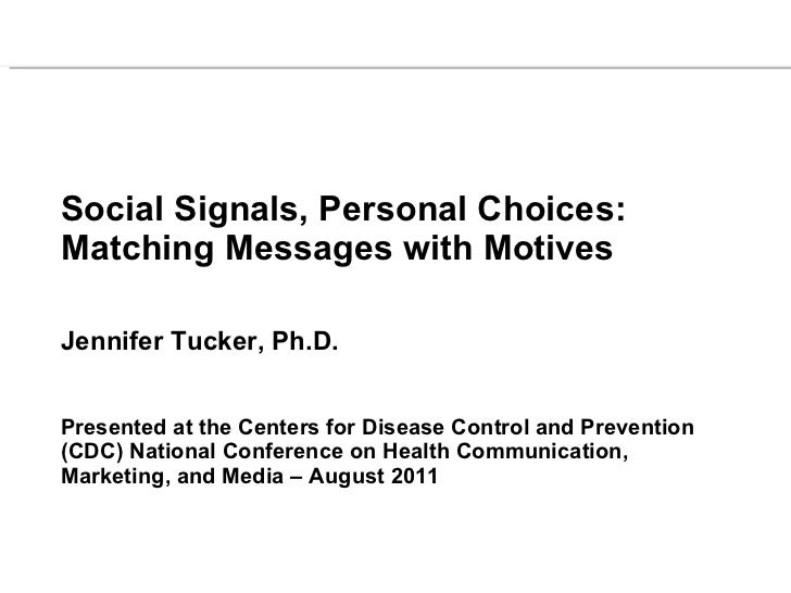 Social Signals, Personal Choices:  Matching Messages with Motives Jennifer Tucker, Ph.D.  Presented at the Centers for Dis...