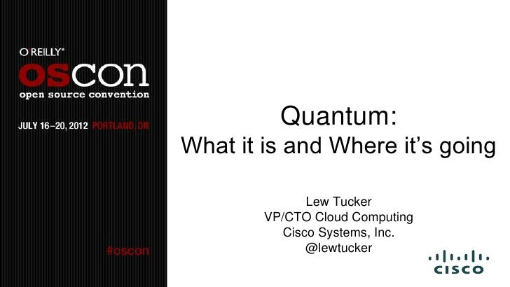 Quantum:What it is and Where it's going              Lew Tucker        VP/CTO Cloud Computing          Cisco Systems, Inc....
