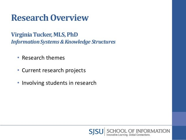 Research Overview VirginiaTucker,MLS,PhD InformationSystems&KnowledgeStructures • Research themes • Current research proje...