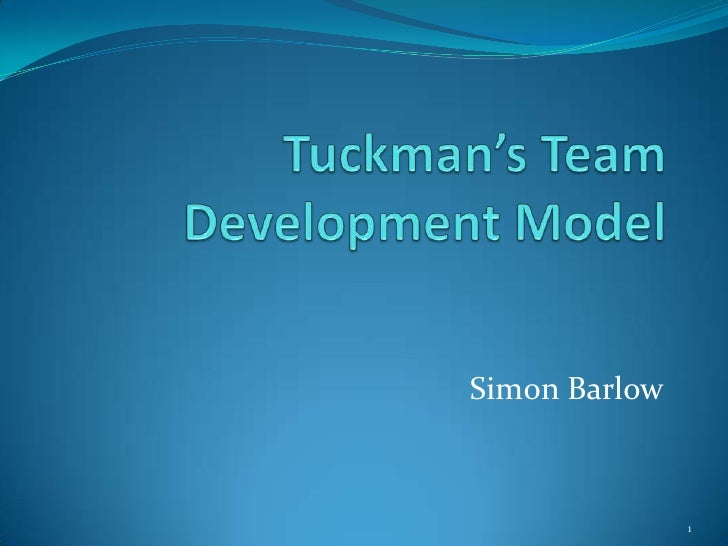 Tuckman's Team DevelopmentModel<br />SimonBarlow<br />1<br />