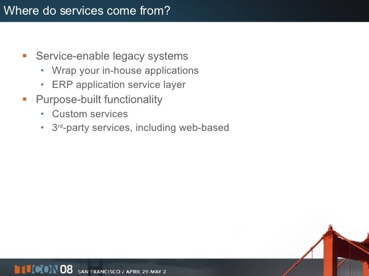 Where do services come from? <ul><li>Service-enable legacy systems </li></ul><ul><ul><li>Wrap your in-house applications <...