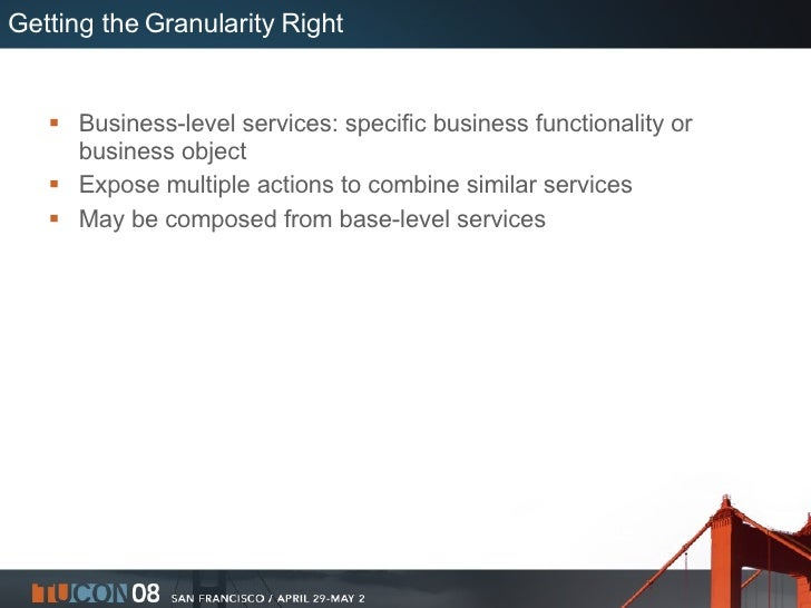 Getting the Granularity Right <ul><li>Business-level services: specific business functionality or business object </li></u...