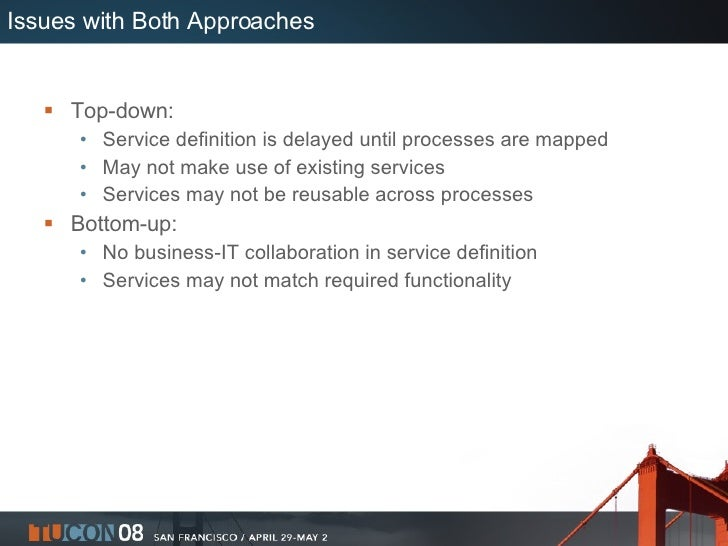 Issues with Both Approaches <ul><li>Top-down: </li></ul><ul><ul><li>Service definition is delayed until processes are mapp...