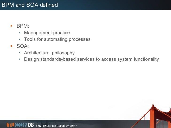 BPM and SOA defined <ul><li>BPM: </li></ul><ul><ul><li>Management practice </li></ul></ul><ul><ul><li>Tools for automating...