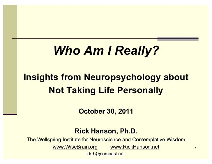 Who Am I Really?Insights from Neuropsychology about      Not Taking Life Personally                     October 30, 2011  ...