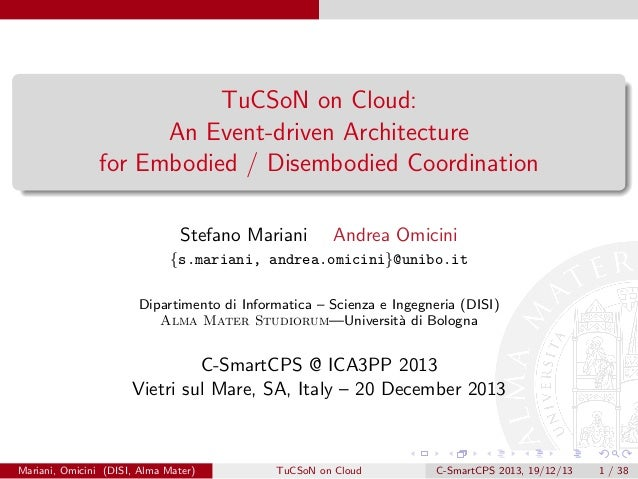 TuCSoN on Cloud: An Event-driven Architecture for Embodied / Disembodied Coordination Stefano Mariani  Andrea Omicini  {s....