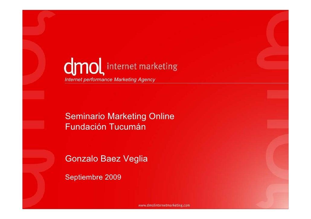 Internet performance Marketing Agency     Seminario Marketing Online Fundación Tucumán   Gonzalo Baez Veglia  Septiembre 2...