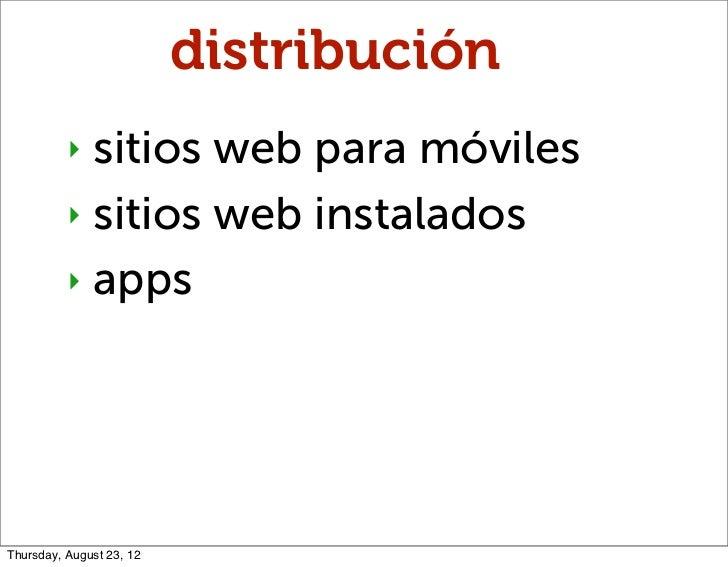 distribución          ‣ sitios web para móviles          ‣ sitios web instalados          ‣ appsThursday, August 23, 12