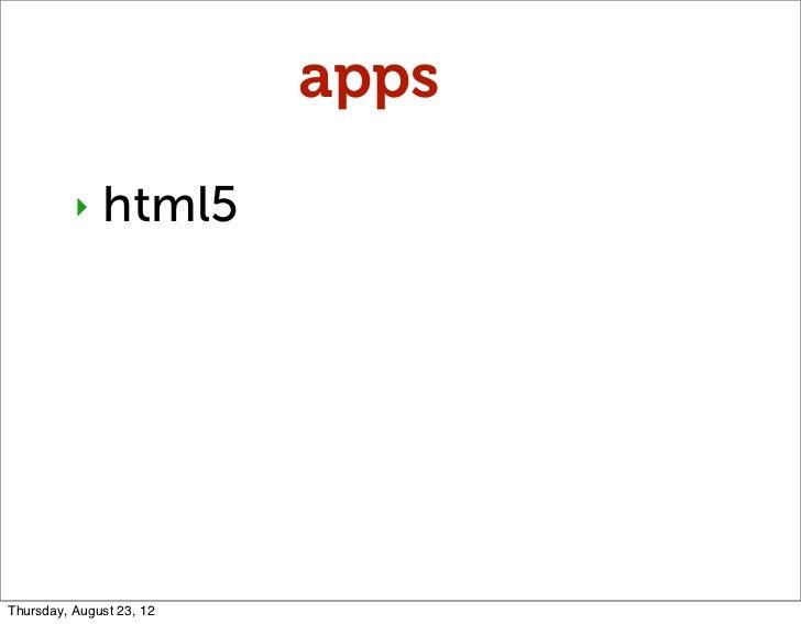 apps          ‣   html5Thursday, August 23, 12