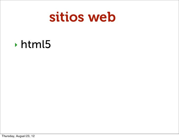 sitios web        ‣    html5Thursday, August 23, 12