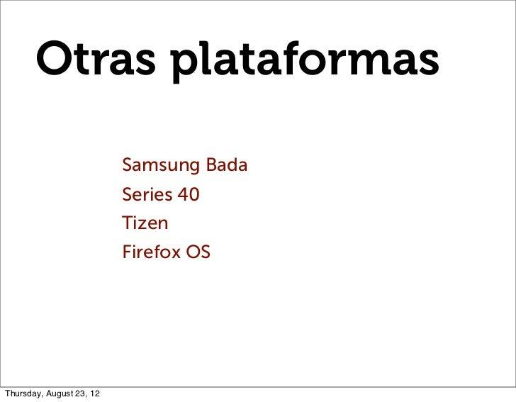Otras plataformas                          Samsung Bada                          Series 40                          Tizen ...