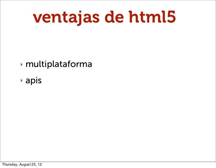 ventajas de html5          ‣   multiplataforma          ‣   apisThursday, August 23, 12
