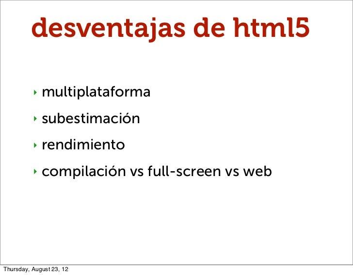 desventajas de html5          ‣   multiplataforma          ‣   subestimación          ‣   rendimiento          ‣   compila...